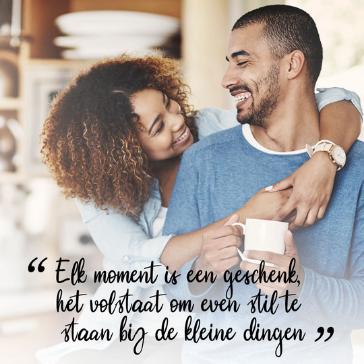 Elk moment is een geschenk, het volstaat om even stil te staan bij de kleine dingen