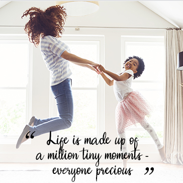Life is made up of a million tiny moments – everyone precious