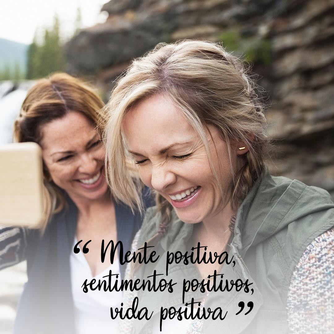 Mente positiva, sentimentos positiovs, vida positiva